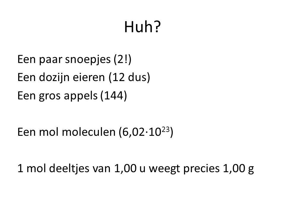 Huh? Een paar snoepjes (2!) Een dozijn eieren (12 dus) Een gros appels (144) Een mol moleculen (6,02∙10 23 ) 1 mol deeltjes van 1,00 u weegt precies 1