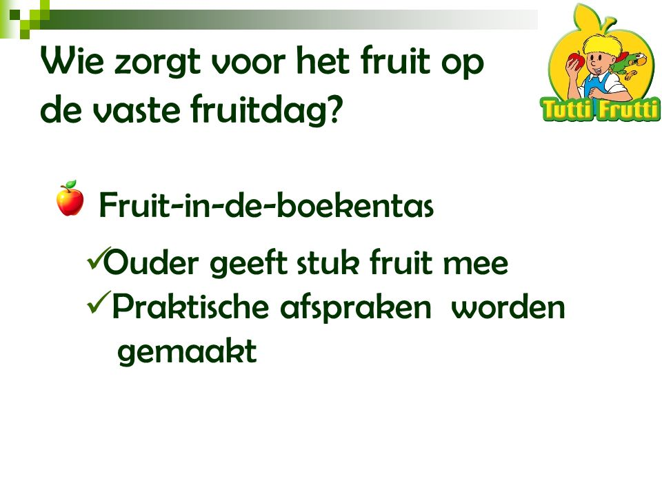 Wie zorgt voor het fruit op de vaste fruitdag? Fruit-in-de-boekentas Ouder geeft stuk fruit mee Praktische afspraken worden gemaakt