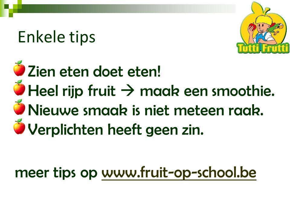 Enkele tips Zien eten doet eten! Heel rijp fruit  maak een smoothie. Nieuwe smaak is niet meteen raak. Verplichten heeft geen zin. meer tips op www.f