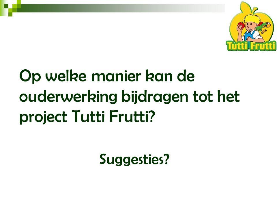 Op welke manier kan de ouderwerking bijdragen tot het project Tutti Frutti? Suggesties?