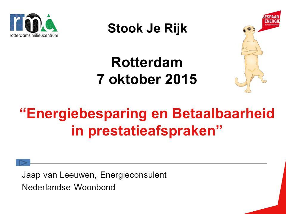 Rotterdam 7 oktober 2015 Energiebesparing en Betaalbaarheid in prestatieafspraken Jaap van Leeuwen, Energieconsulent Nederlandse Woonbond Stook Je Rijk