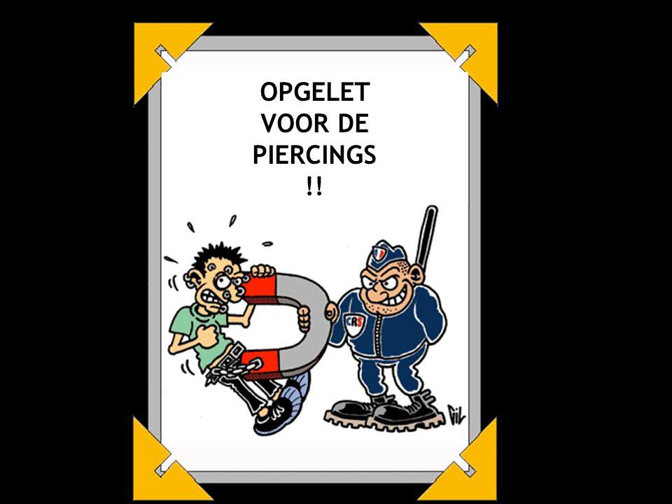 OPGELET VOOR DE PIERCINGS !!