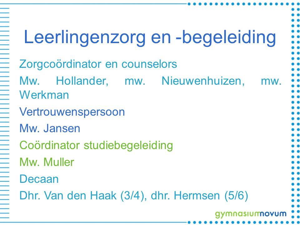 Leerlingenzorg en -begeleiding Zorgcoördinator en counselors Mw. Hollander, mw. Nieuwenhuizen, mw. Werkman Vertrouwenspersoon Mw. Jansen Coördinator s