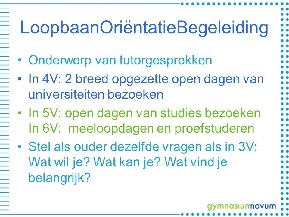LoopbaanOriëntatieBegeleiding Onderwerp van tutorgesprekken In 4V: 2 breed opgezette open dagen van universiteiten bezoeken In 5V: open dagen van stud