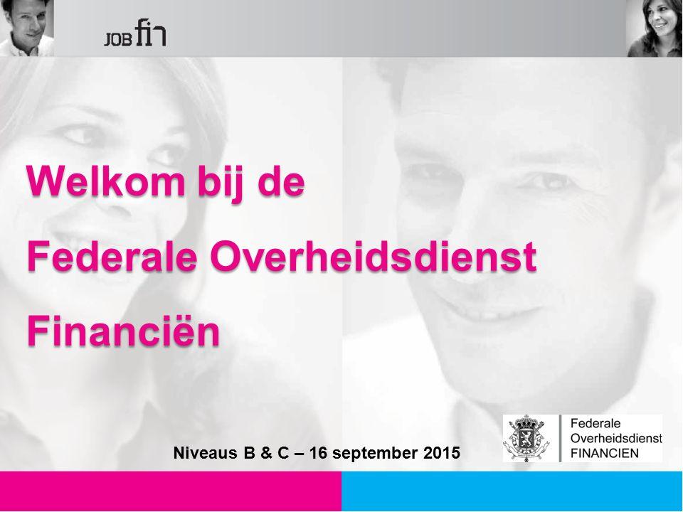 Welkom bij de Federale Overheidsdienst Financiën Niveaus B & C – 16 september 2015