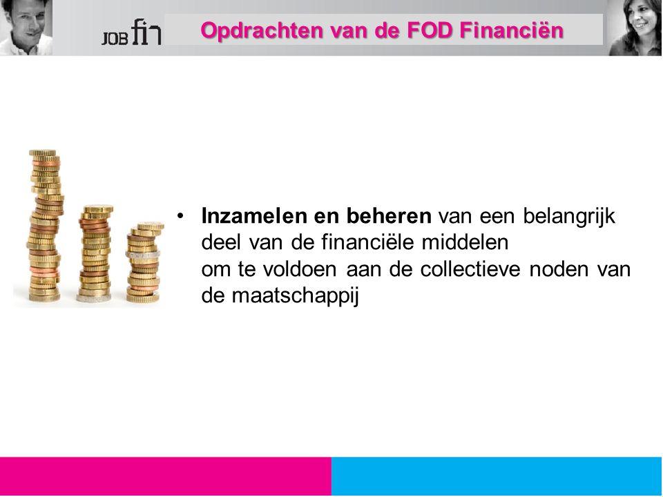 Opdrachten van de FOD Financiën Opdrachten van de FOD Financiën Inzamelen en beheren van een belangrijk deel van de financiële middelen om te voldoen aan de collectieve noden van de maatschappij