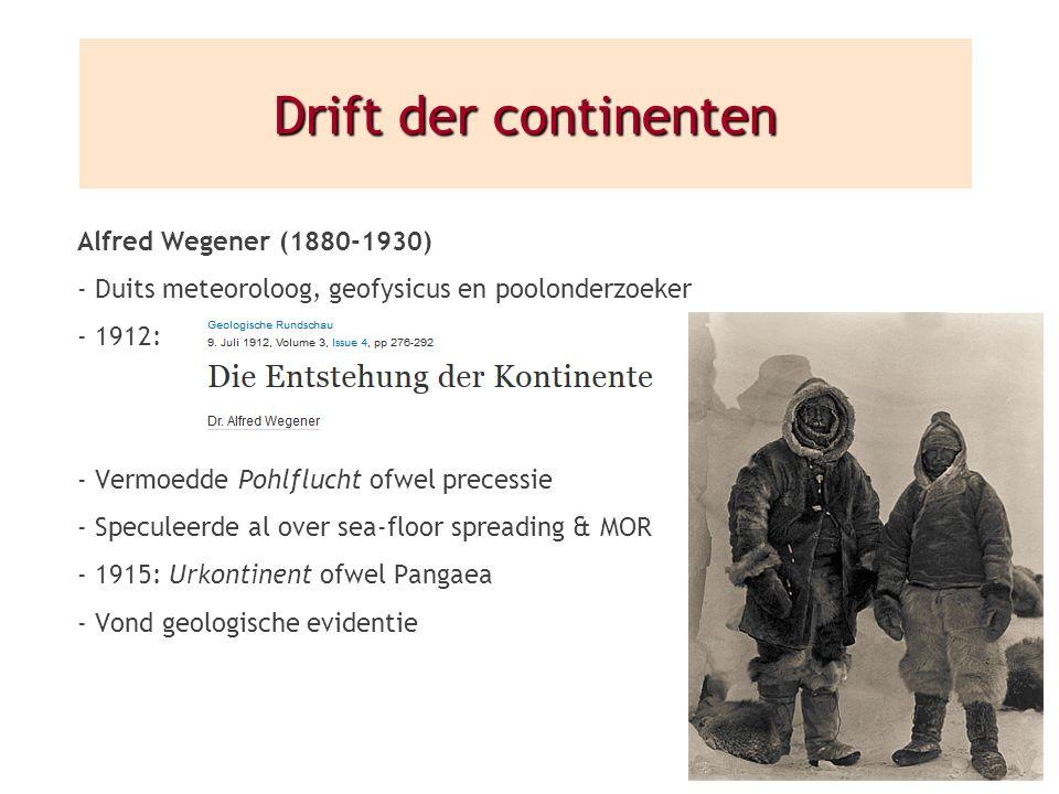 Alfred Wegener (1880-1930) - Duits meteoroloog, geofysicus en poolonderzoeker - 1912: - Vermoedde Pohlflucht ofwel precessie - Speculeerde al over sea