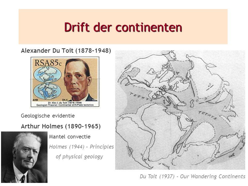 Alexander Du Toit (1878-1948) Geologische evidentie Arthur Holmes (1890-1965) Mantel convectie Holmes (1944) – Principles of physical geology Drift de