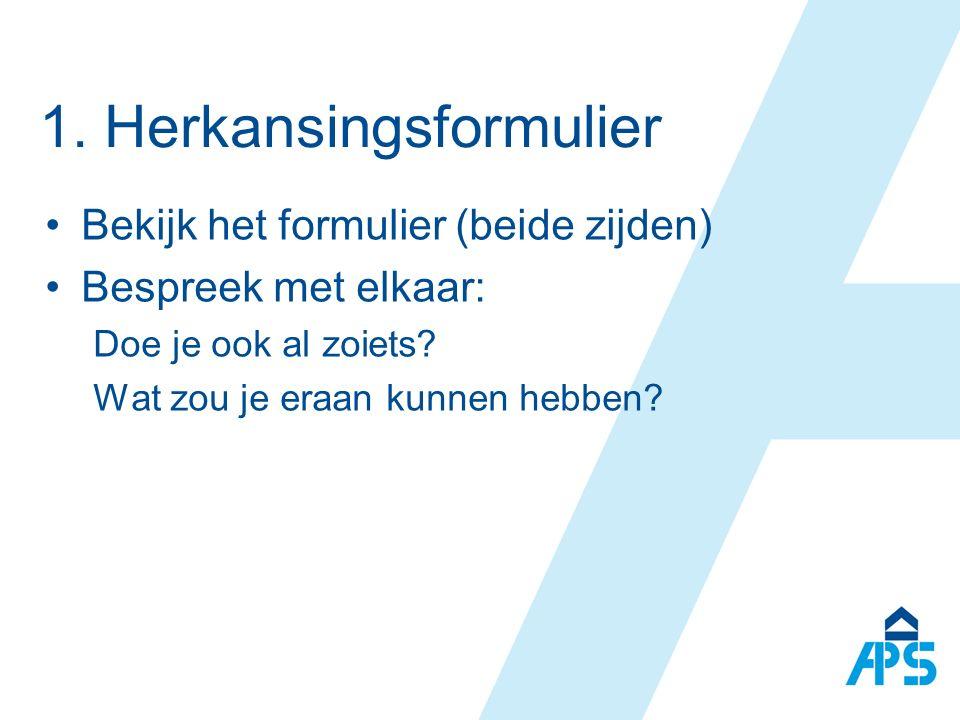 1. Herkansingsformulier Bekijk het formulier (beide zijden) Bespreek met elkaar: Doe je ook al zoiets? Wat zou je eraan kunnen hebben?