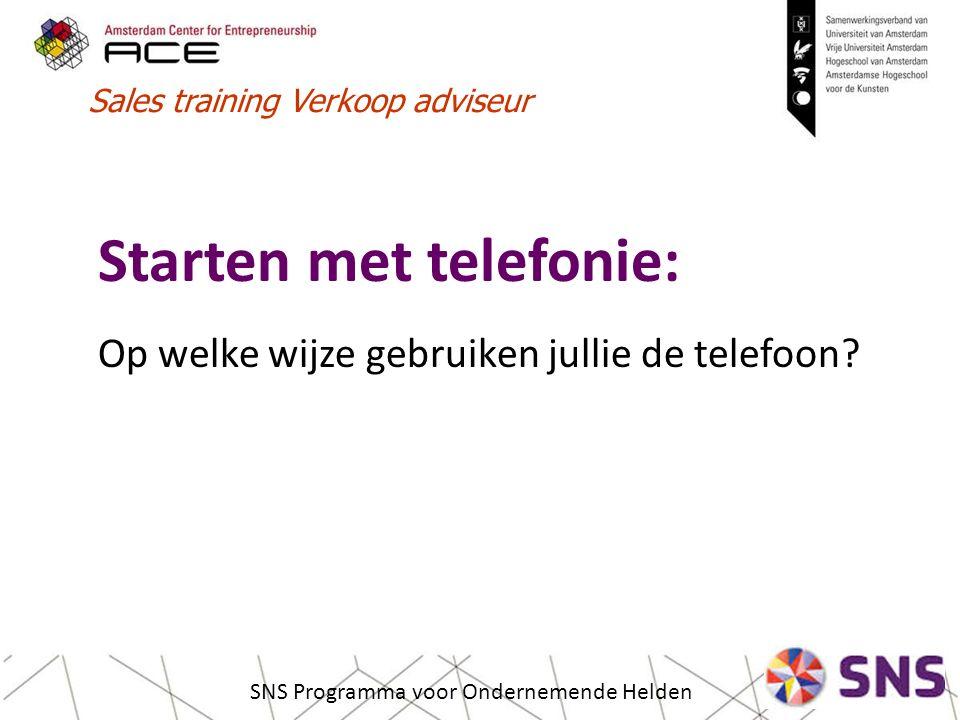 Sales training Verkoop adviseur SNS Programma voor Ondernemende Helden Starten met telefonie: Op welke wijze gebruiken jullie de telefoon?