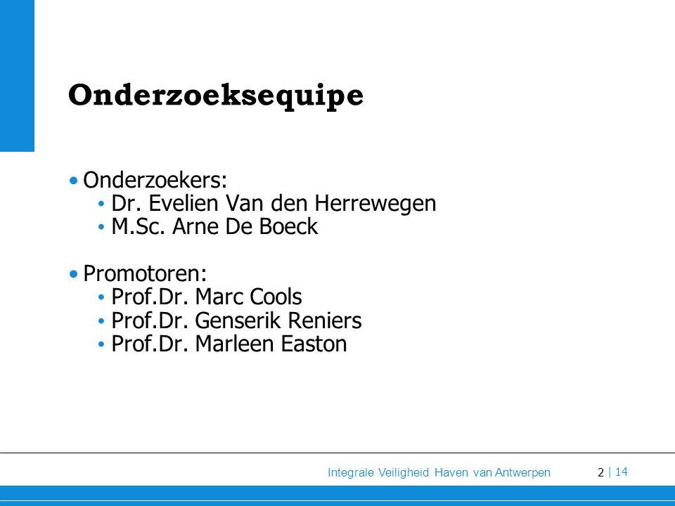 2 Integrale Veiligheid Haven van Antwerpen | 14 Onderzoeksequipe Onderzoekers: Dr.