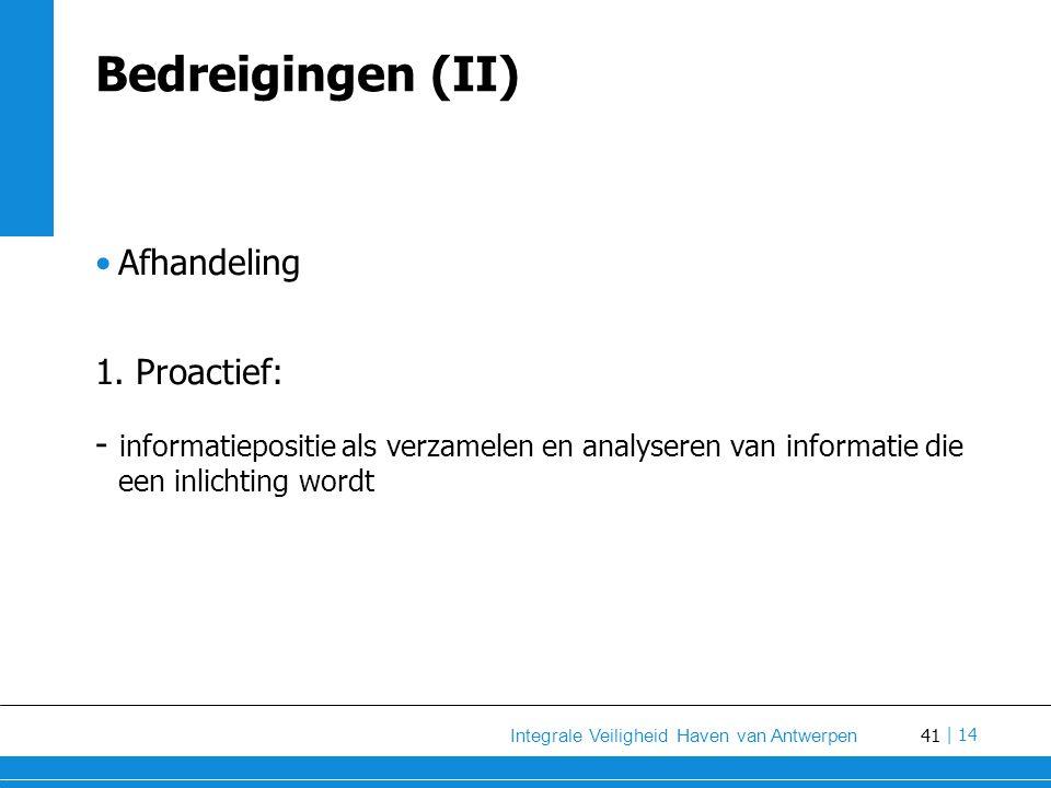 41 Integrale Veiligheid Haven van Antwerpen | 14 Bedreigingen (II) Afhandeling 1.