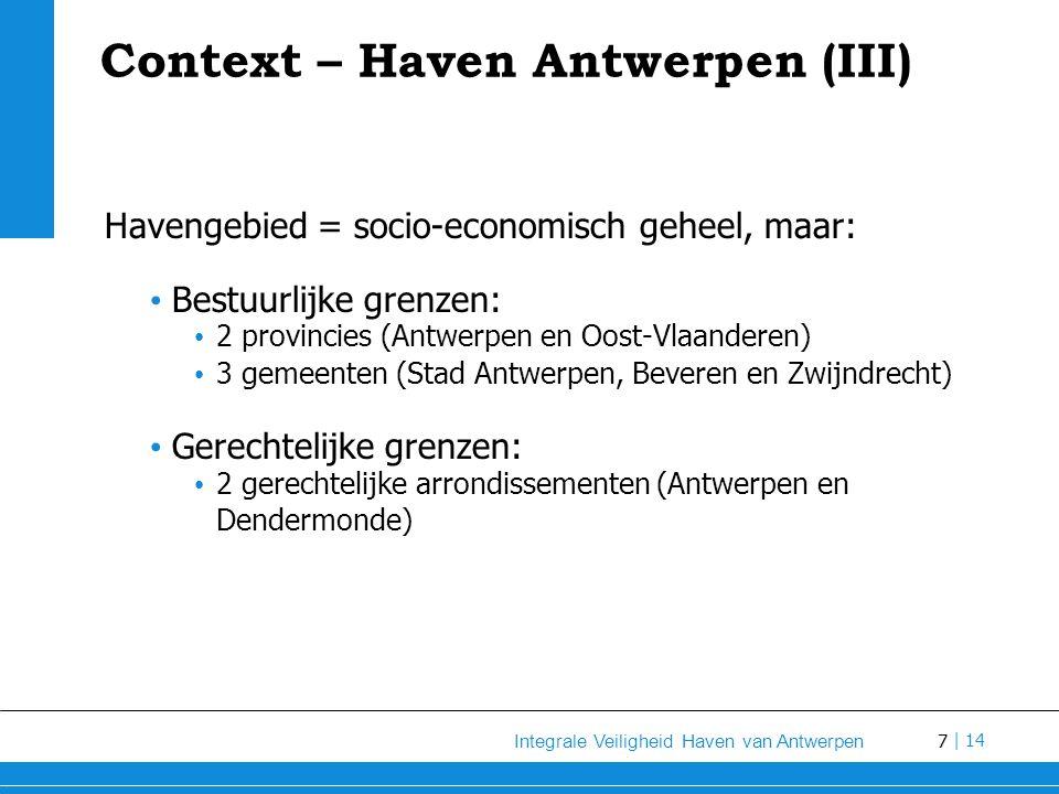 28 Integrale Veiligheid Haven van Antwerpen   14 Uitdagingen voor Evenementen en incidenten Binnen de stad Antwerpen wordt gewerkt met AGEV (Adviesgroep voor Evenementenveiligheid), en leden van AGEV zijn nagenoeg dezelfde als deze van gem.