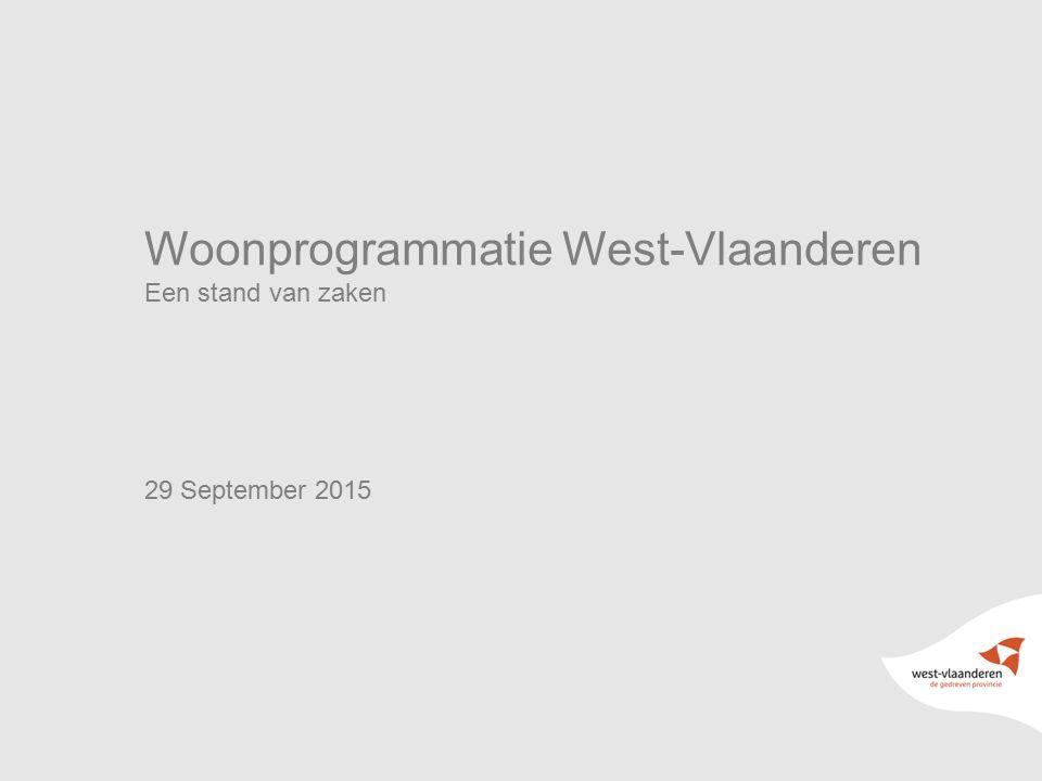 Woonprogrammatie West-Vlaanderen Een stand van zaken 29 September 2015