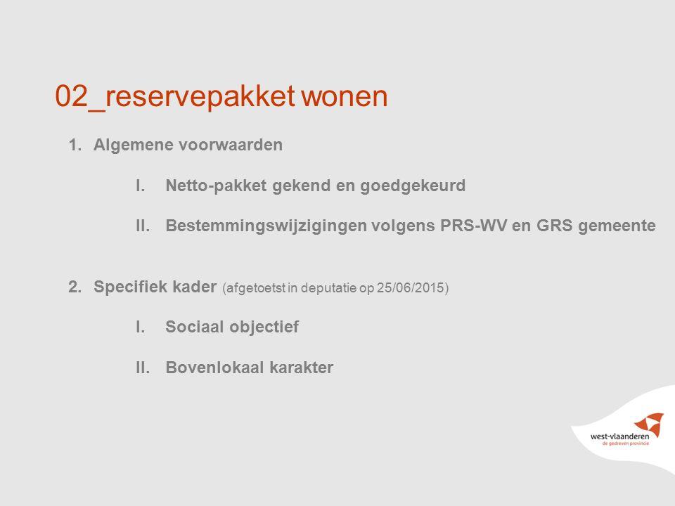 10 02_reservepakket wonen 1.Algemene voorwaarden I.Netto-pakket gekend en goedgekeurd II.Bestemmingswijzigingen volgens PRS-WV en GRS gemeente 2.Speci