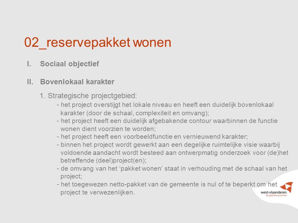 14 02_reservepakket wonen I.Sociaal objectief II.Bovenlokaal karakter 1. Strategische projectgebied: - het project overstijgt het lokale niveau en hee