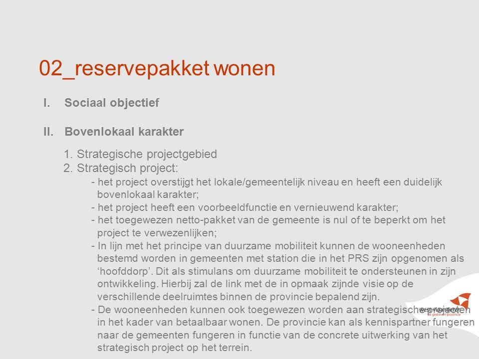 15 02_reservepakket wonen I.Sociaal objectief II.Bovenlokaal karakter 1. Strategische projectgebied 2. Strategisch project: - het project overstijgt h