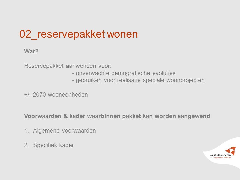 9 02_reservepakket wonen Wat? Reservepakket aanwenden voor: - onverwachte demografische evoluties - gebruiken voor realisatie speciale woonprojecten +