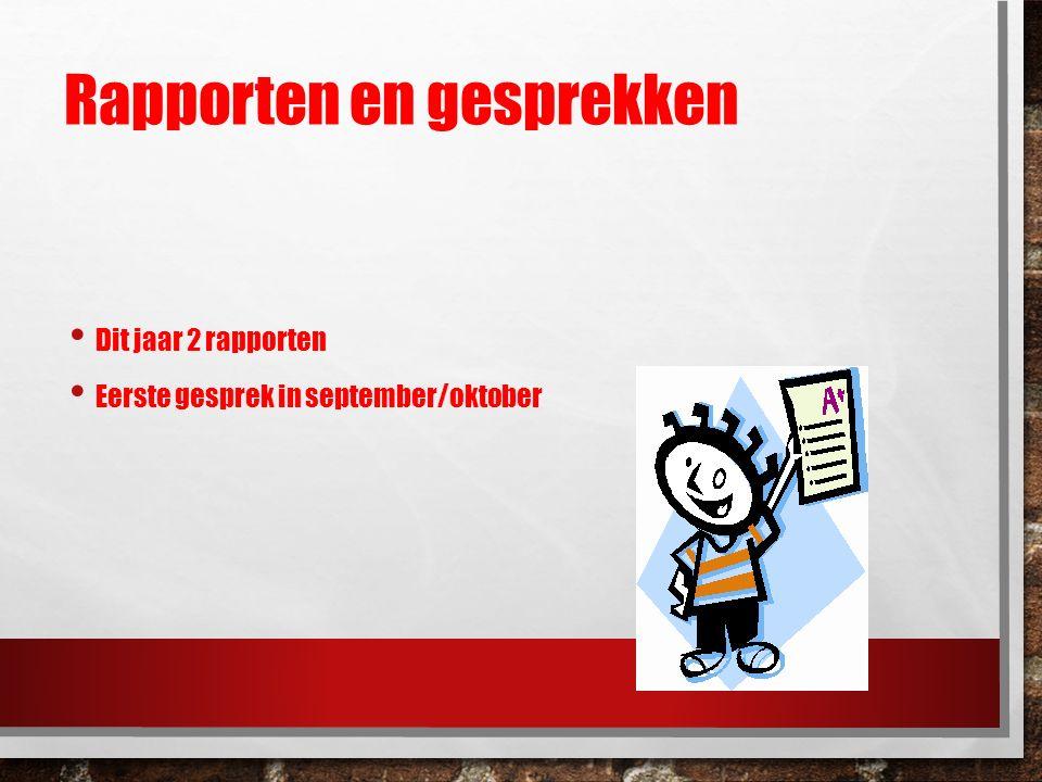 Rapporten en gesprekken Dit jaar 2 rapporten Eerste gesprek in september/oktober