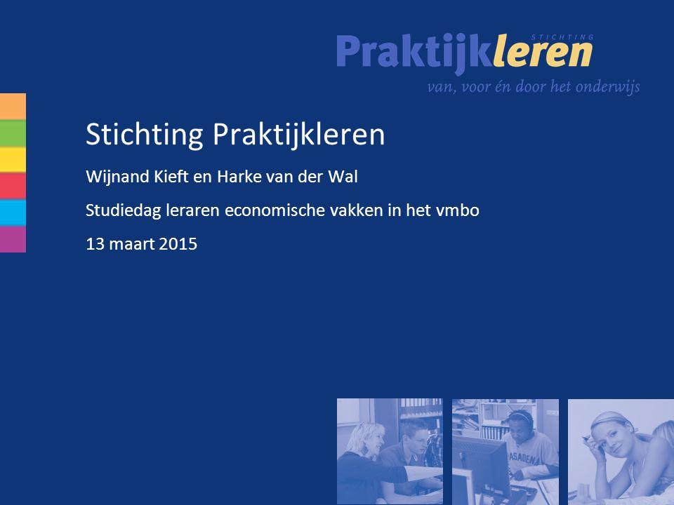 Stichting Praktijkleren Wijnand Kieft en Harke van der Wal Studiedag leraren economische vakken in het vmbo 13 maart 2015