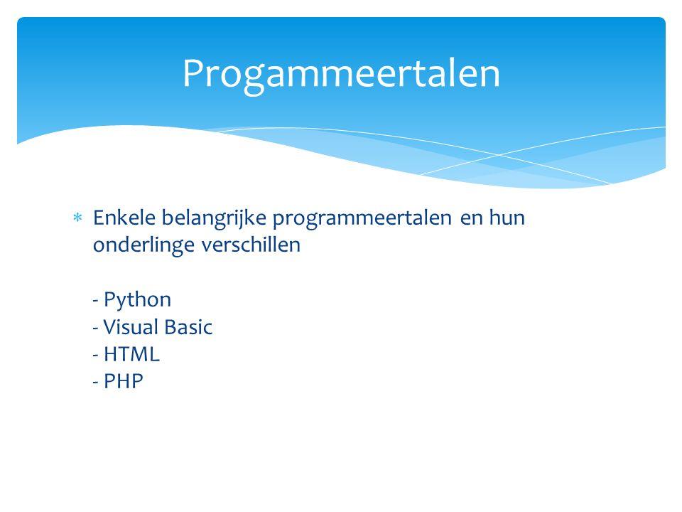  Enkele belangrijke programmeertalen en hun onderlinge verschillen - Python - Visual Basic - HTML - PHP Progammeertalen