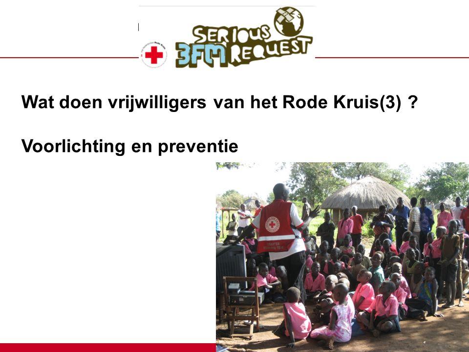 Wat doen vrijwilligers van het Rode Kruis(3) ? Voorlichting en preventie