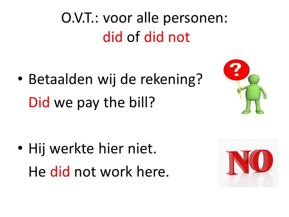 O.V.T.: voor alle personen: did of did not Betaalden wij de rekening.