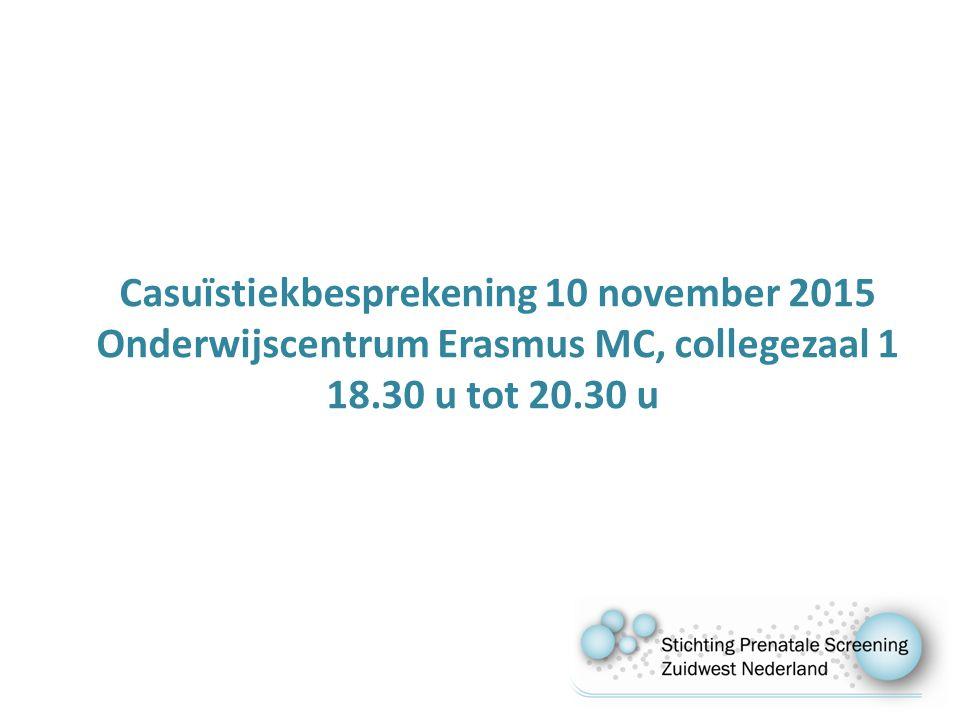Casuïstiekbesprekening 10 november 2015 Onderwijscentrum Erasmus MC, collegezaal 1 18.30 u tot 20.30 u
