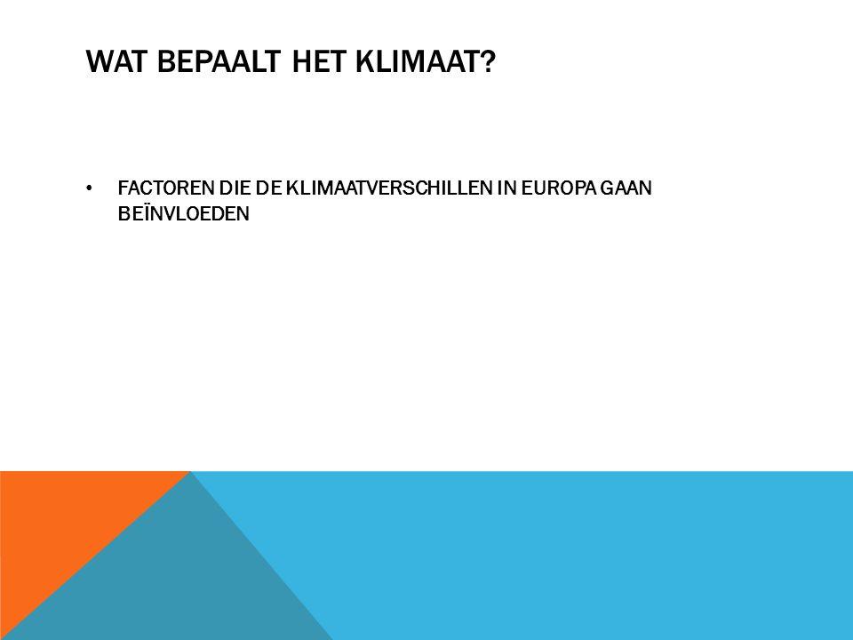 WAT BEPAALT HET KLIMAAT? FACTOREN DIE DE KLIMAATVERSCHILLEN IN EUROPA GAAN BEÏNVLOEDEN