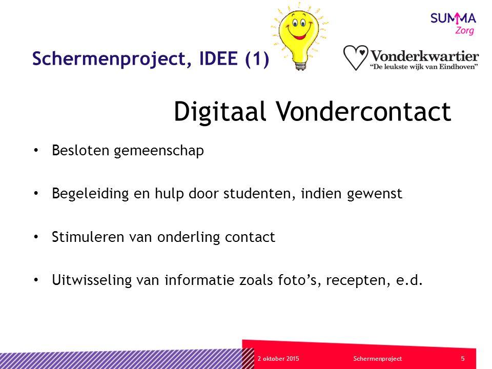 52 oktober 2015Schermenproject Schermenproject, IDEE (1) Besloten gemeenschap Begeleiding en hulp door studenten, indien gewenst Stimuleren van onderling contact Uitwisseling van informatie zoals foto's, recepten, e.d.