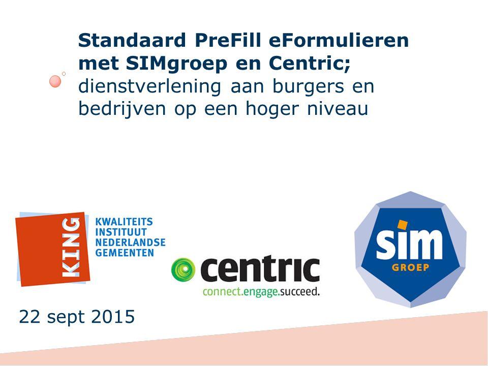 Standaard PreFill eFormulieren met SIMgroep en Centric; dienstverlening aan burgers en bedrijven op een hoger niveau 22 sept 2015