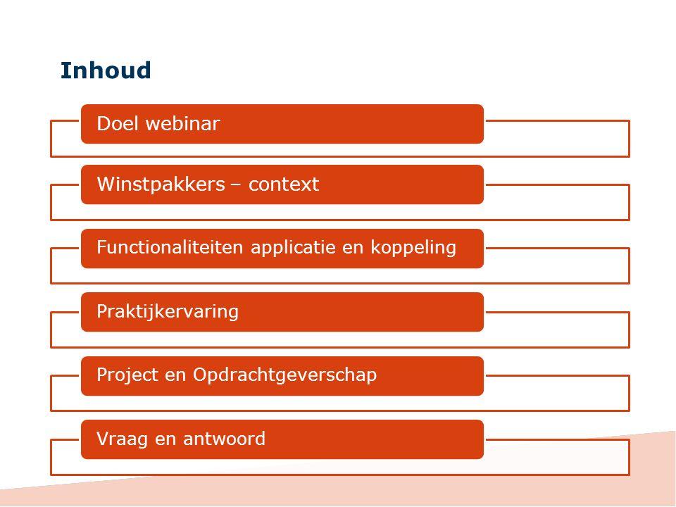 Inhoud Doel webinarWinstpakkers – context Functionaliteiten applicatie en koppelingPraktijkervaringProject en OpdrachtgeverschapVraag en antwoord