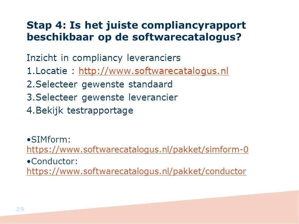 Inzicht in compliancy leveranciers 1.Locatie : http://www.softwarecatalogus.nlhttp://www.softwarecatalogus.nl 2.Selecteer gewenste standaard 3.Selecteer gewenste leverancier 4.Bekijk testrapportage SIMform: https://www.softwarecatalogus.nl/pakket/simform-0 https://www.softwarecatalogus.nl/pakket/simform-0 Conductor: https://www.softwarecatalogus.nl/pakket/conductor https://www.softwarecatalogus.nl/pakket/conductor Stap 4: Is het juiste compliancyrapport beschikbaar op de softwarecatalogus.