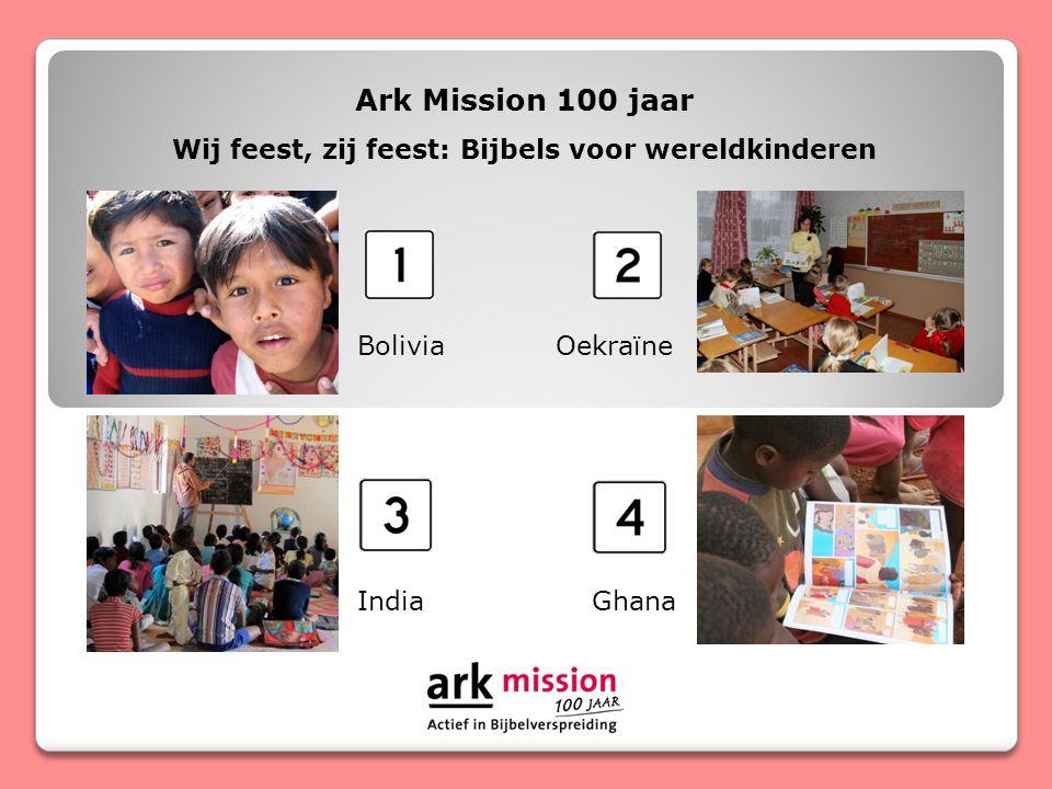 Ark Mission 100 jaar Wij feest, zij feest: Bijbels voor wereldkinderen Bolivia Oekraïne India Ghana