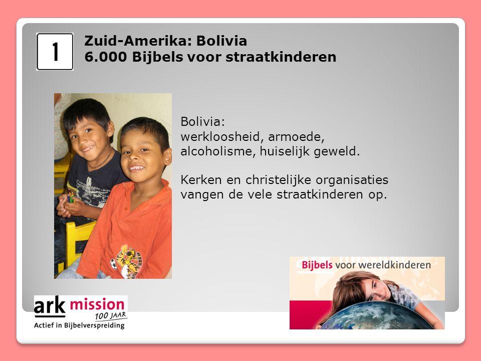 Zuid-Amerika: Bolivia 6.000 Bijbels voor straatkinderen Bolivia: werkloosheid, armoede, alcoholisme, huiselijk geweld.