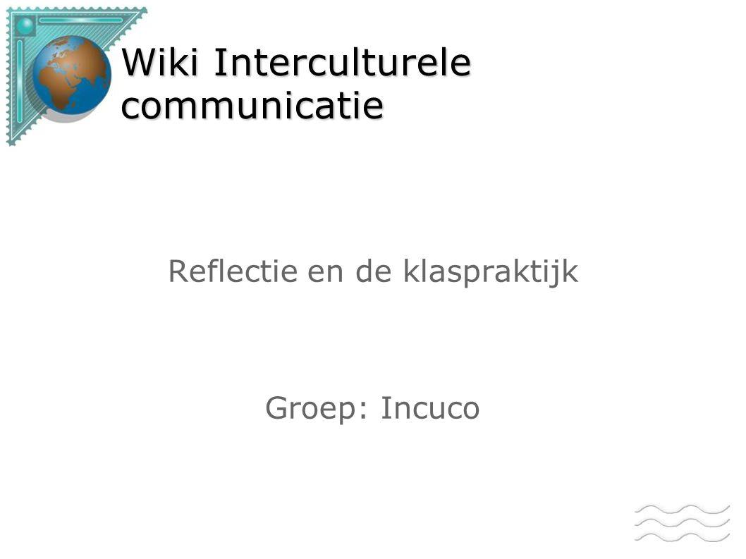 Wiki Interculturele communicatie Reflectie en de klaspraktijk Groep: Incuco