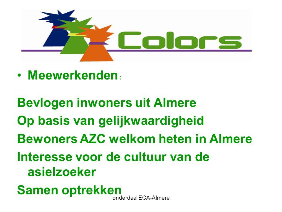 Meewerkenden : Bevlogen inwoners uit Almere Op basis van gelijkwaardigheid Bewoners AZC welkom heten in Almere Interesse voor de cultuur van de asielzoeker Samen optrekken onderdeel ECA-Almere