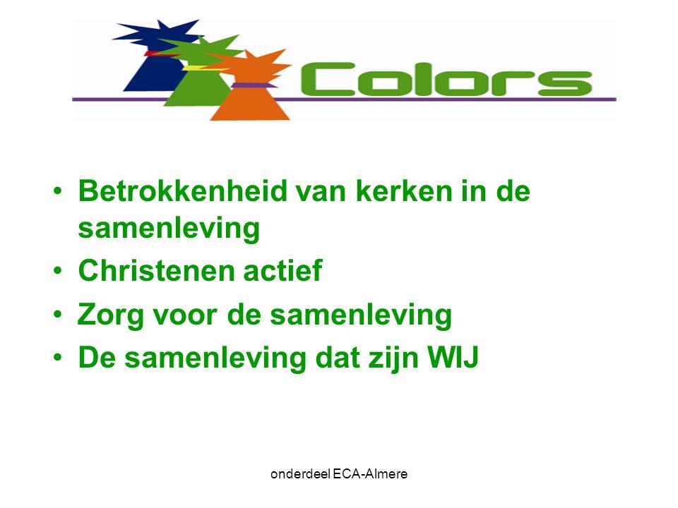 Betrokkenheid van kerken in de samenleving Christenen actief Zorg voor de samenleving De samenleving dat zijn WIJ onderdeel ECA-Almere