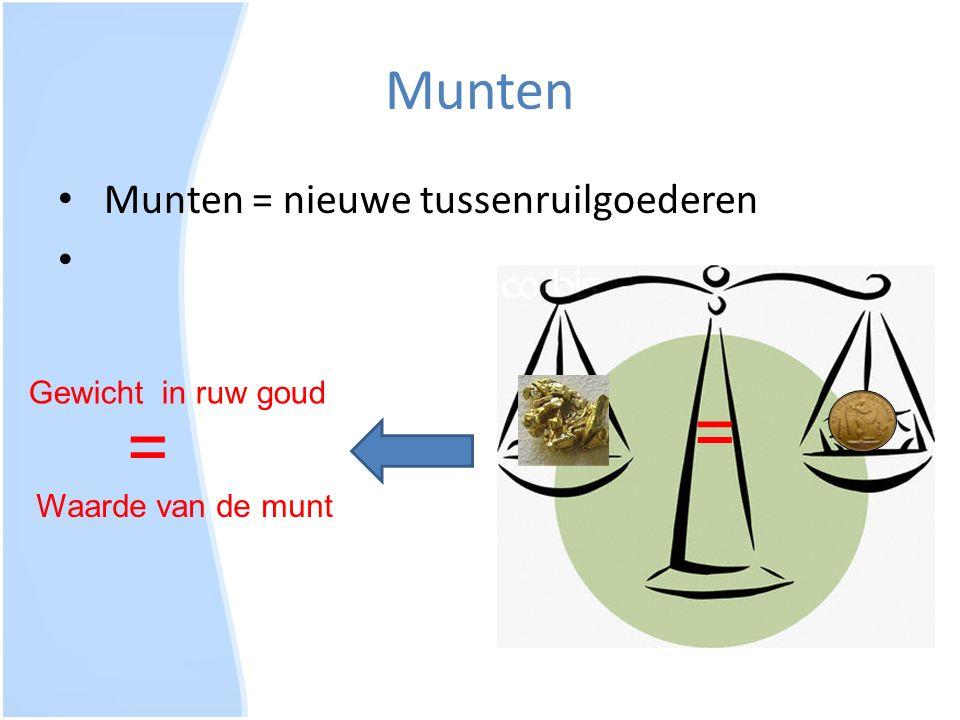 Munten Munten = nieuwe tussenruilgoederen = Gewicht in ruw goud = Waarde van de munt