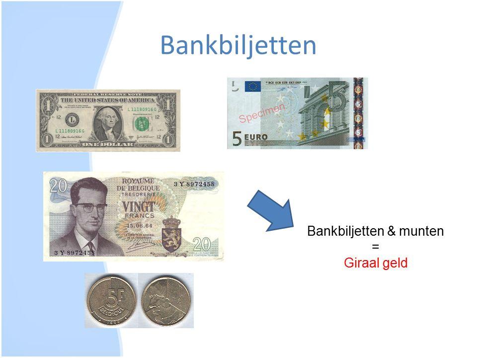 Bankbiljetten Bankbiljetten & munten = Giraal geld