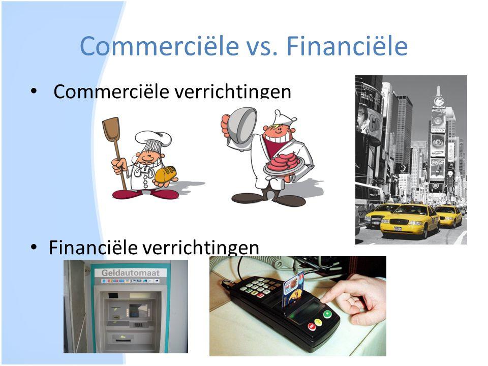 Commerciële vs. Financiële Commerciële verrichtingen Financiële verrichtingen