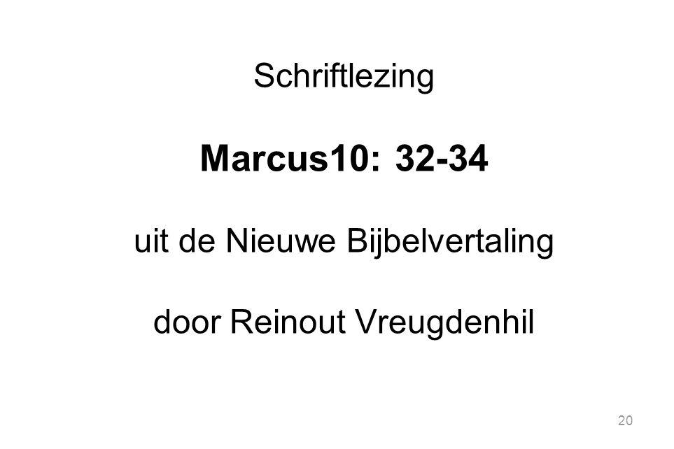 20 Schriftlezing Marcus10: 32-34 uit de Nieuwe Bijbelvertaling door Reinout Vreugdenhil