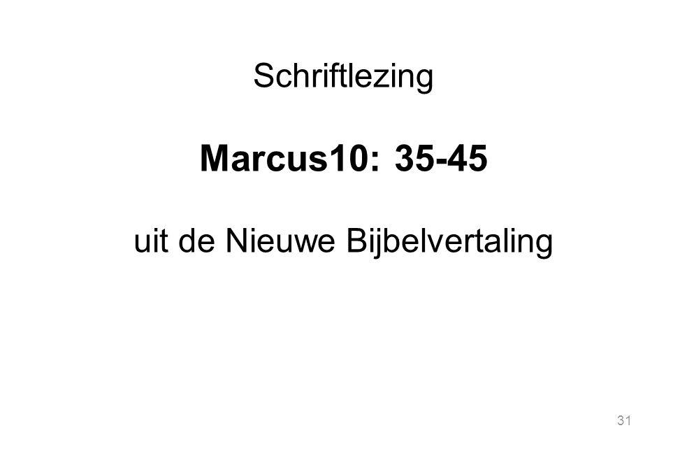 31 Schriftlezing Marcus10: 35-45 uit de Nieuwe Bijbelvertaling