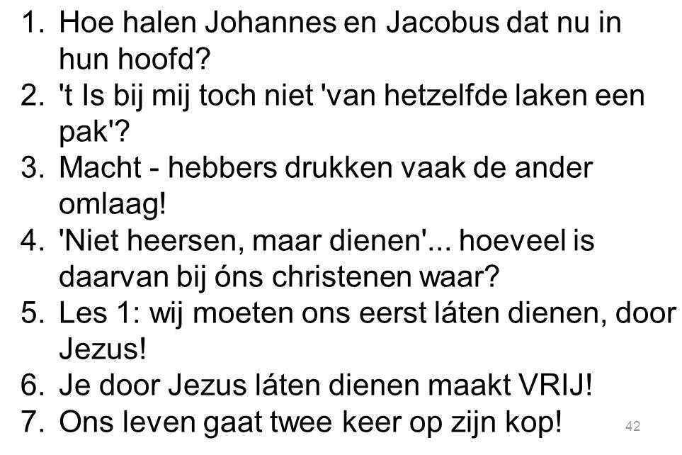 1.Hoe halen Johannes en Jacobus dat nu in hun hoofd.
