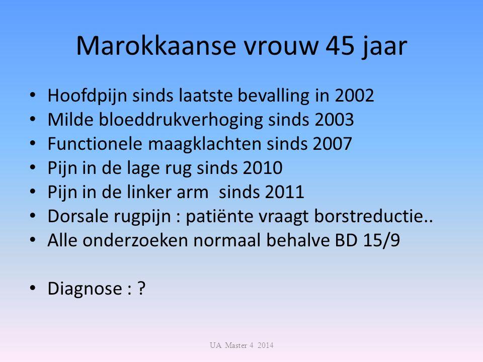 Marokkaanse vrouw 45 jaar Hoofdpijn sinds laatste bevalling in 2002 Milde bloeddrukverhoging sinds 2003 Functionele maagklachten sinds 2007 Pijn in de lage rug sinds 2010 Pijn in de linker arm sinds 2011 Dorsale rugpijn : patiënte vraagt borstreductie..