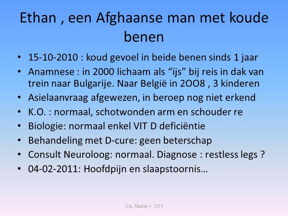 Ethan, een Afghaanse man met koude benen 15-10-2010 : koud gevoel in beide benen sinds 1 jaar Anamnese : in 2000 lichaam als ijs bij reis in dak van trein naar Bulgarije.