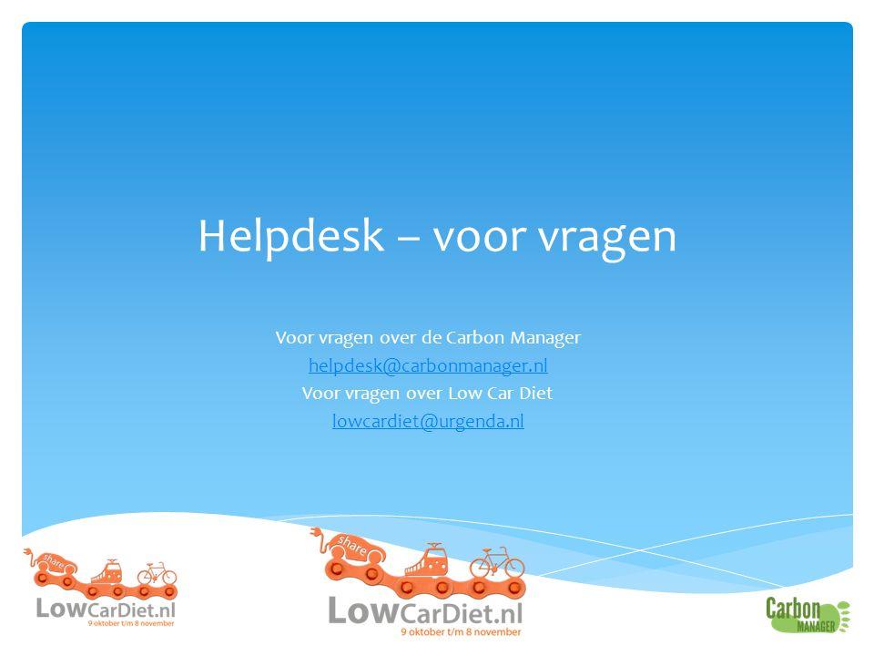 Helpdesk – voor vragen Voor vragen over de Carbon Manager helpdesk@carbonmanager.nl Voor vragen over Low Car Diet lowcardiet@urgenda.nl