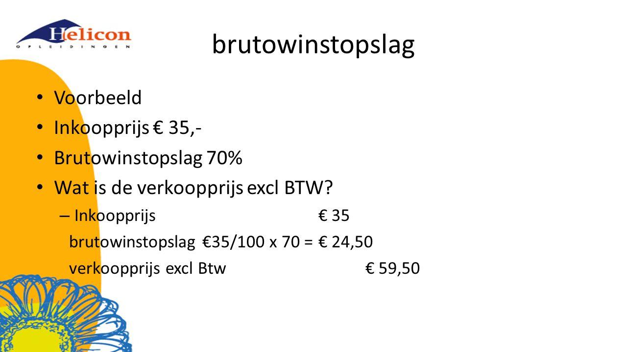 brutowinstopslag Voorbeeld Inkoopprijs € 35,- Brutowinstopslag 70% Wat is de verkoopprijs excl BTW? – Inkoopprijs € 35 brutowinstopslag €35/100 x 70 =