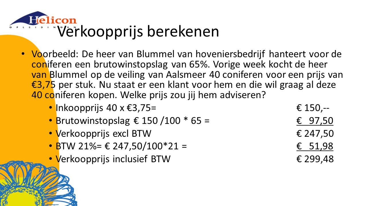 Verkoopprijs berekenen Voorbeeld: De heer van Blummel van hoveniersbedrijf hanteert voor de coniferen een brutowinstopslag van 65%. Vorige week kocht