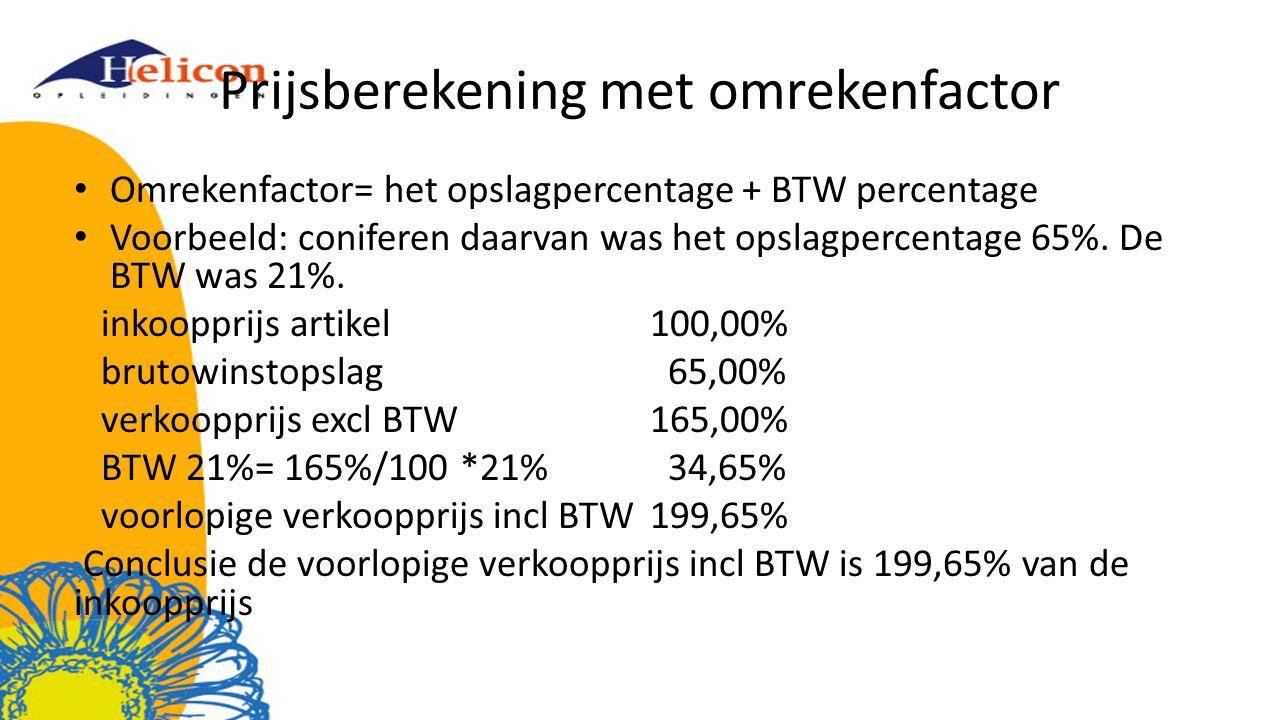 Prijsberekening met omrekenfactor Omrekenfactor= het opslagpercentage + BTW percentage Voorbeeld: coniferen daarvan was het opslagpercentage 65%. De B